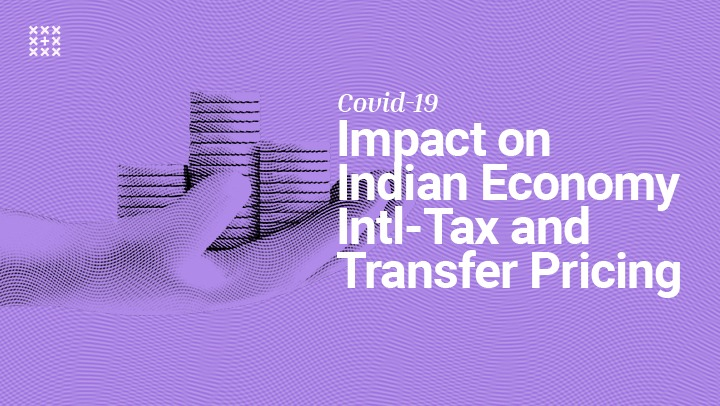 Covid-19: Impact Analysis on the Indian Economy, International Tax and Transfer Pricing